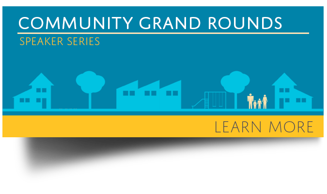 Click here to learn more about our Community Grand Rounds Speaker Series.
