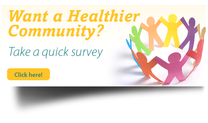 Do you want a healthier community? Click here to take the community health needs assessment.