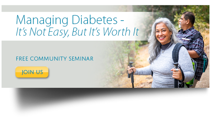 Click here to register for this free community seminar about managing diabetes.