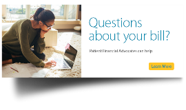 Questions about your bill? Patient Financial Advocates can help.