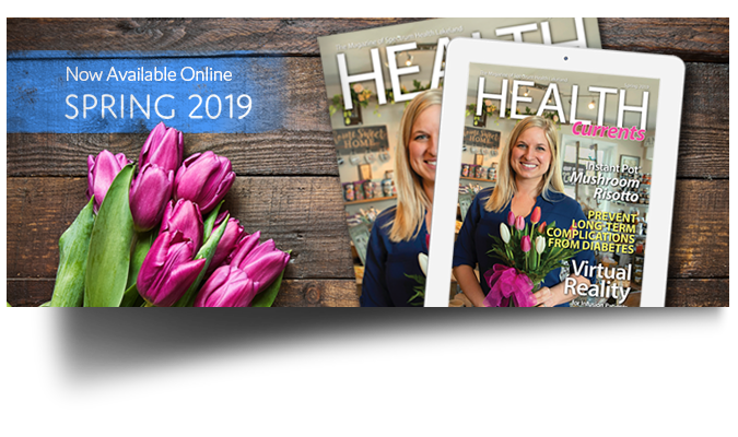 Click to read the spring 2019 edition of HealthCurrents